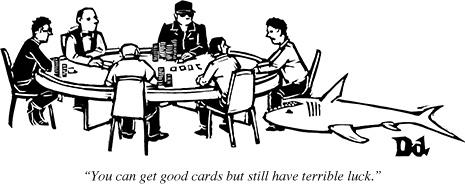 """""""Você pode sair com boas cartas, mas ainda tem péssima sorte."""""""