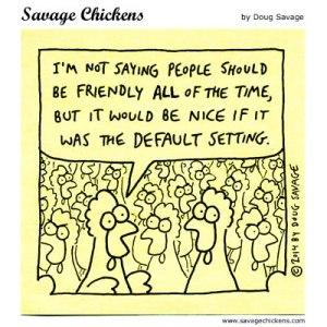 """""""Não estou dizendo que as pessoas deveriam ser amigáveis o tempo todo, mas seria bom se esta fosse a configuração padrão."""""""